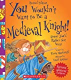 img - for You Wouldn't Want to Be a Medieval Knight!: Armor You'd Rather Not Wear book / textbook / text book