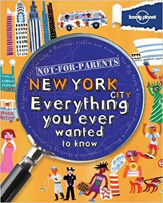 Not For Parents New York City: Everything You Ever Wanted to Know (Lonely Planet Not for Parents) written by Lonely Planet