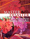 img - for Master Disaster: Five Ways to Rescue Desperate Watercolors by Webb Tregay, Susan(March 19, 2007) Hardcover book / textbook / text book