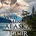 Wild Men of Alaska Audiobook by Tiffinie Helmer Narrated by Erin Bennett