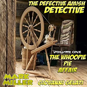 The Whoopie Pie Affair: The Defective Amish Detective, Volume 1 | [Mark Miller, Giovanni Gelati]