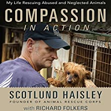 Compassion in Action: My Life Rescuing Abused and Neglected Animals Audiobook by Scotlund Haisley, Richard Folkers Narrated by Scotlund Haisley