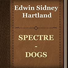 Edwin Sidney Hartland: Spectre-Dogs (       UNABRIDGED) by Edwin Sidney Hartland Narrated by Anastasia Bertollo