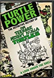 Turtle Power: Definitive History of the Teenage Mutant Ninja Turtles