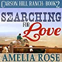 Searching for Love: Carson Hill Ranch, Book 2 (       UNABRIDGED) by Amelia Rose Narrated by Valerie Gilbert
