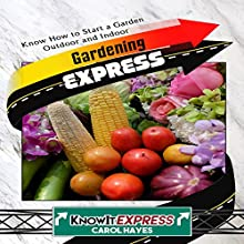 Gardening Express: Know How to Start a Garden Outdoor and Indoor: KnowIt Express Audiobook by Carol Hayes,  KnowIt Express Narrated by  KnowIt Express
