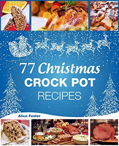 Christmas Recipes - 77 Christmas Crock Pot Recipes: (Crock-Pot Meals, Christmas Cookbook, Crock Pot Cookbook, Slow Cooker, Slow Cooker Recipes, Slow Cooking, Traditional Recipes) (Cooks Recipes compare prices)