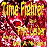 Time Fighter (       UNABRIDGED) by Fritz Leiber Narrated by John W. Michaels