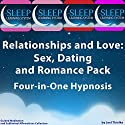 Relationships and Love: Sex, Dating, and Romance Pack - Four in One Hypnosis, Guided Meditation, and Subliminal Affirmations Collection (The Sleep Learning System) Speech by Joel Thielke Narrated by Joel Thielke