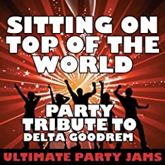 Sitting On Top of the World (Party Tribute to Delta Goodrem)