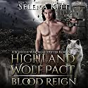 Highland Wolf Pact: Blood Reign Audiobook by Selena Kitt Narrated by Dave Gillies