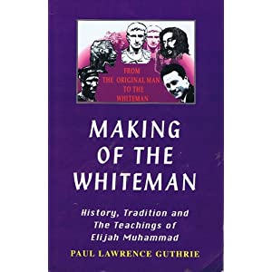 Making of the Whiteman: History, Tradition and the Teachings of Elijah Muhammad