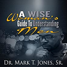 A Wise Woman's Guide to Understanding Men: Making Sense of the Male Disposition Audiobook by Mark Jones Narrated by Camille Blair