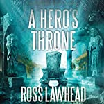 A Hero's Throne: An Ancient Earth, Book 2 | Ross Lawhead