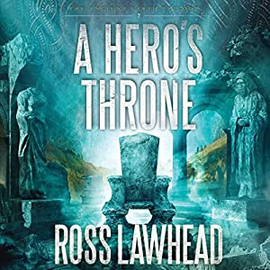 A Hero's Throne: An Ancient Earth, Book 2 | [Ross Lawhead]