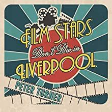 Film Stars Don't Die in Liverpool: A True Story Audiobook by Peter Turner Narrated by Peter Kenny