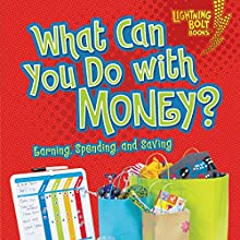 What Can You Do with Money?: Earning, Spending, and Saving | Livre audio Auteur(s) : Jennifer S. Larson Narrateur(s) :  Intuitive