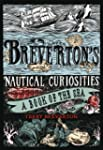 Breverton's Nautical Curiosities: A B...
