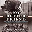 No Better Friend: One Man, One Dog, and Their Incredible Story of Courage and Survival in WWII (       UNABRIDGED) by Robert Weintraub Narrated by Dan Woren