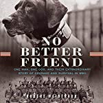 No Better Friend: One Man, One Dog, and Their Incredible Story of Courage and Survival in WWII | Robert Weintraub