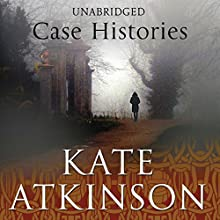 Case Histories: Jackson Brodie (       UNABRIDGED) by Kate Atkinson Narrated by Susan Jameson
