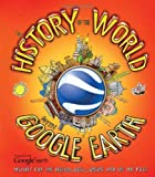 A History of the World with Google Earth: History for the Digital Age - Online and on the Page
