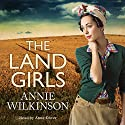 The Land Girls Audiobook by Annie Wilkinson Narrated by Anne Dover