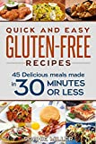 Quick and Easy Gluten-Free Recipes: 45 Delicious Meals made in 30 Minutes OR LESS!