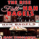 The Rise and Fall of H&H Bagels Audiobook by Marc Zirogiannis Narrated by Dennis St. John