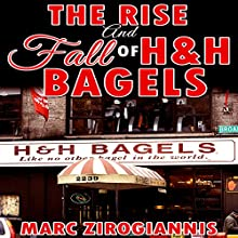 The Rise and Fall of H&H Bagels (       UNABRIDGED) by Marc Zirogiannis Narrated by Dennis St. John