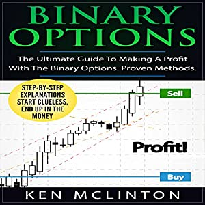 Binary Options - The Ultimate Guide to Making a Profit with the Binary Options Audiobook