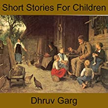 Short Stories for Children Audiobook by Dhruv Garg Narrated by John Hawkes