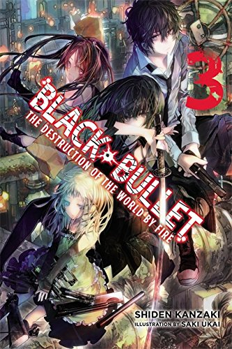 Black Bullet, Vol. 3 (Novel): The Destruction of the World by Fire