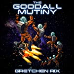 The Goodall Mutiny: The Goodall Series, Book 1 | Gretchen Rix