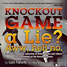 Knockout Game a Lie? Aww, Hell No!: The Most Complete Collections of Links and Videos on the Knockout Game (       UNABRIDGED) by Colin Flaherty Narrated by Colin Flaherty