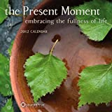Present Moment: Embracing the Fullness of Life - a 2012 Wall Calendar