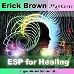 ESP for Healing: Hypnosis & Subliminal |  Erick Brown Hypnosis