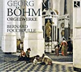 Georg Bohm: Organ Works Bernard Foccroulle