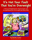 It's Not Your Fault That You're Overweight: A Story of Enlightenment, Empowerment, and Accomplishment for Overweight and Obese Kids; Girls' Edition