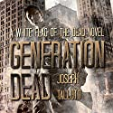 Generation Dead: Volume 1 Audiobook by Joseph Talluto Narrated by S. W. Salzman