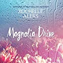 Magnolia Drive: The Cavanaugh Island Novels, Book 4 Audiobook by Rochelle Alers Narrated by Nicole Small