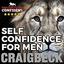 Self Confidence for Men: Become Powerfully Confident in Seven Easy Steps Audiobook by Craig Beck Narrated by Craig Beck