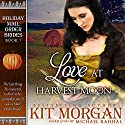 Love at Harvest Moon: Holiday Mail-Order Brides, Book 7 (       UNABRIDGED) by Kit Morgan Narrated by Michael Rahhal