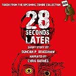 28 Seconds Later: A Zombie Short Story | Duncan P. Bradshaw