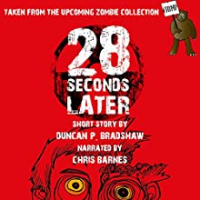 28 Seconds Later: A Zombie Short Story Audiobook by Duncan P. Bradshaw Narrated by Chris Barnes
