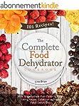 The Complete Food Dehydrator Cookbook...