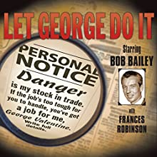 Let George Do It Radio/TV Program by  Mutual Broadcasting System Narrated by Bob Bailey, Frances Robinson, Wally Maher