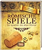 R&ouml;mische Spiele: So spielten die alten R&ouml;mer - Katharina Uebel, Peter Buri
