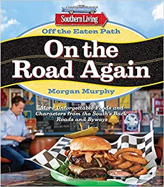 Southern Living Off the Eaten Path: On the Road Again: More Unforgettable Foods and Characters from the South's Back Roads and Byways written by Morgan Murphy