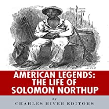 American Legends: The Life of Solomon Northup (       UNABRIDGED) by Charles River Editors Narrated by Colleen Patrick